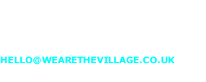 Contact details  Chad Rigney 07475 097997 HELLO@WEARETHEVILLAGE.CO.UK
